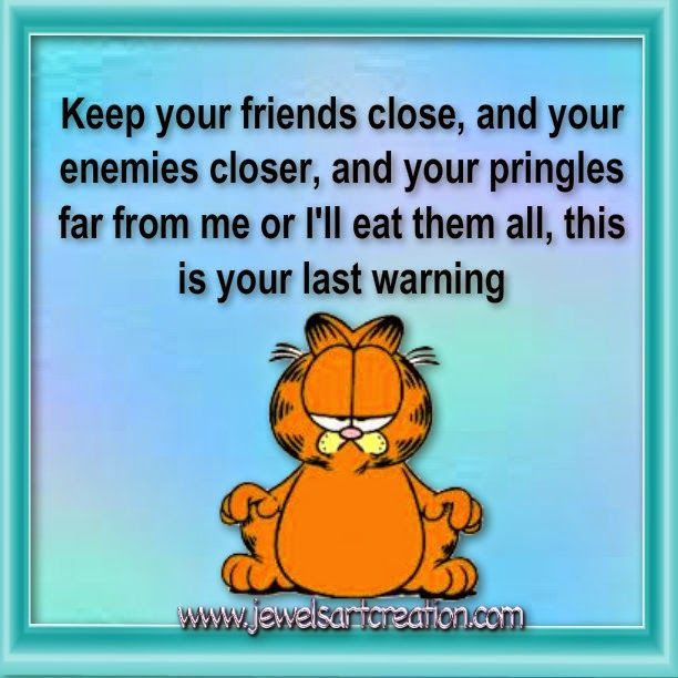 Keep Your Friends Close And Your Enemies Closer And Your Pringles Far From Me Or I Ll Eat Them All Th Garfield And Odie Garfield Quotes Funny Cartoons
