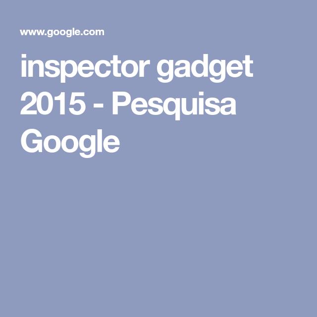 Inspector Gadget 2015 Pesquisa Google Pesquisa Pesquisa Google