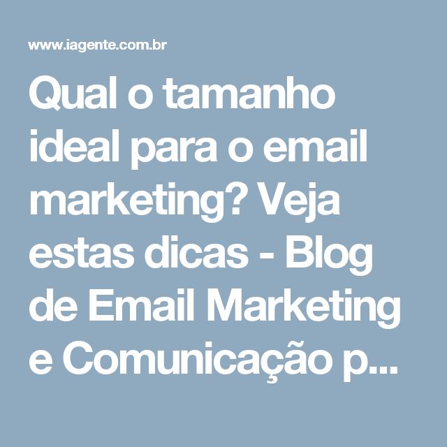 Qual o tamanho ideal para o email marketing  Veja estas dicas - Blog de Email  Marketing e Comunicação por Envio de SMS - Iagente fa63e783b74