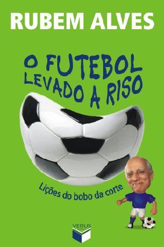 O Futebol Levado A Riso De Rubem Alves Futebol