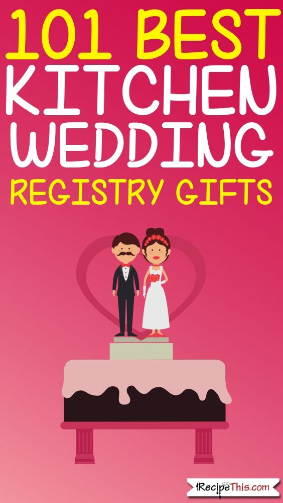 101 Best Wedding Registry Kitchen Gifts Best wedding
