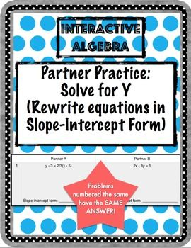 Partner Practice: Solve for Y (rewrite to slope-intercept form ...