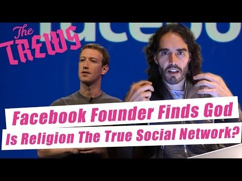 Facebook Founder Finds God - Is Religion The True Social Network? Russell Brand The Trews (E387) - YouTube