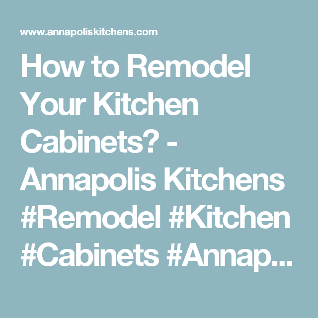 How To Remodel Your Kitchen Cabinets?   Annapolis Kitchens #Remodel #Kitchen  #Cabinets