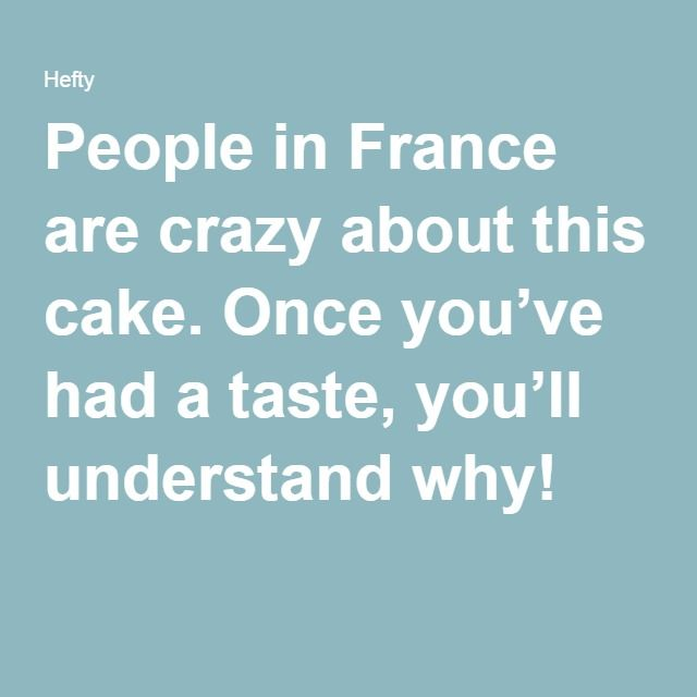 People in France are crazy about this cake. Once you've had a taste, you'll understand why!