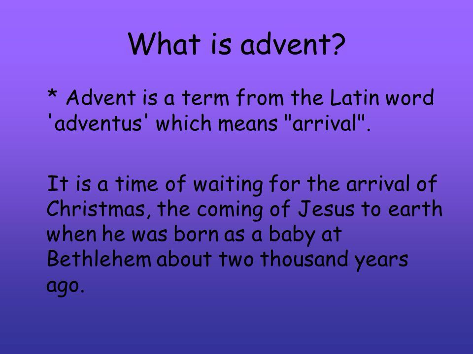 What is Advent? Preparing for Christmas. Advent ends on Christmas!