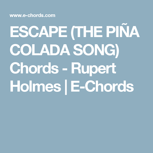 Escape The Pia Colada Song Chords Rupert Holmes E Chords