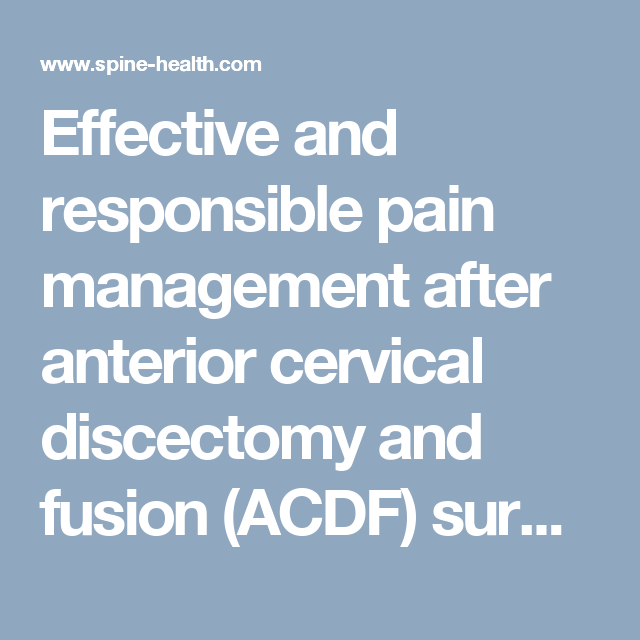 effective and responsible pain management after anterior cervical discectomy and fusion acdf surgery is