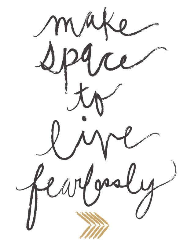 give yourself space to do it!  Live Fearlessly // Design Loves Company | A Lifestyle Design Blog