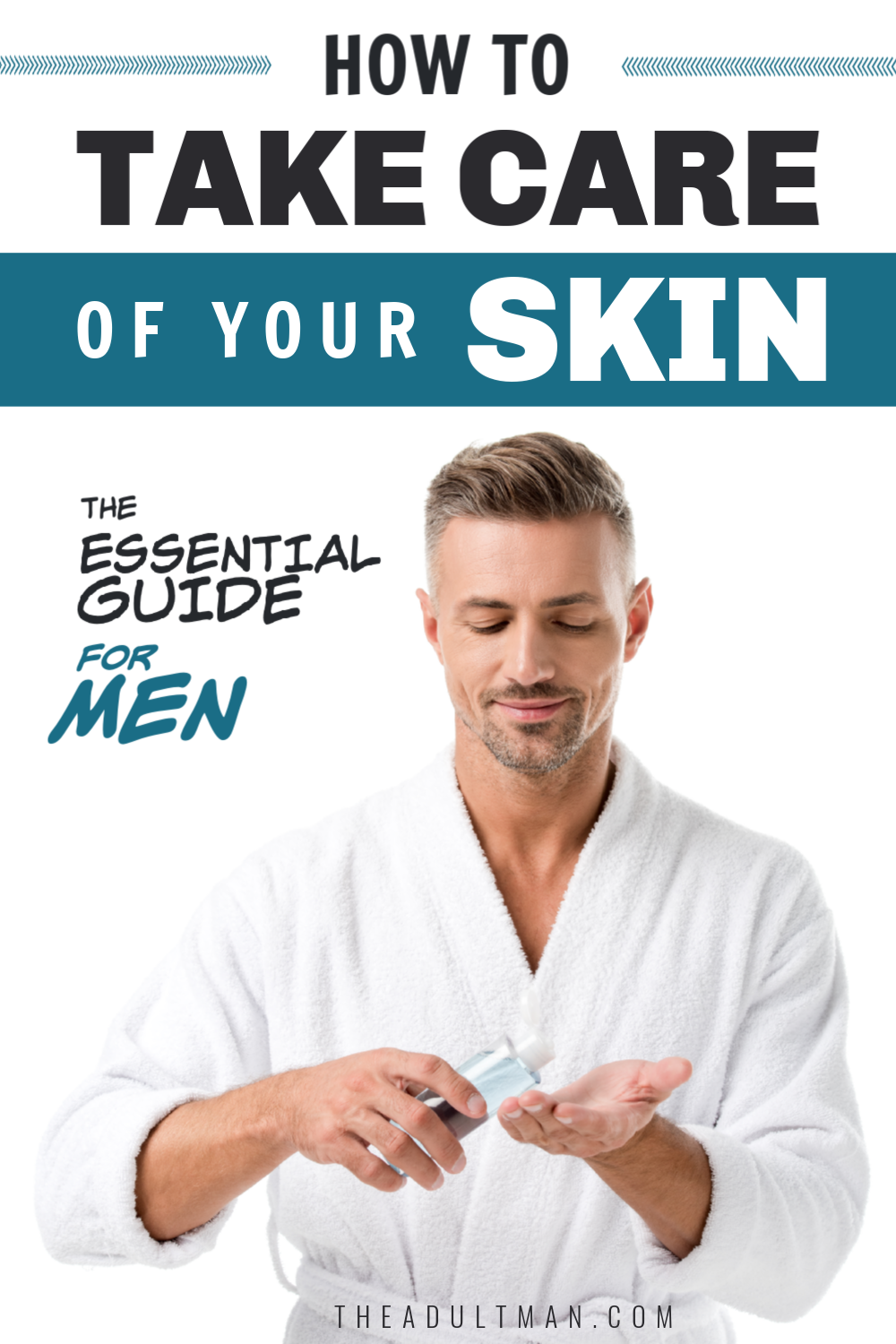 How To Take Care Of Your Skin The Essential Guide For Men In 2020 Men Skin Care Routine Your Skin Take Care Of Yourself
