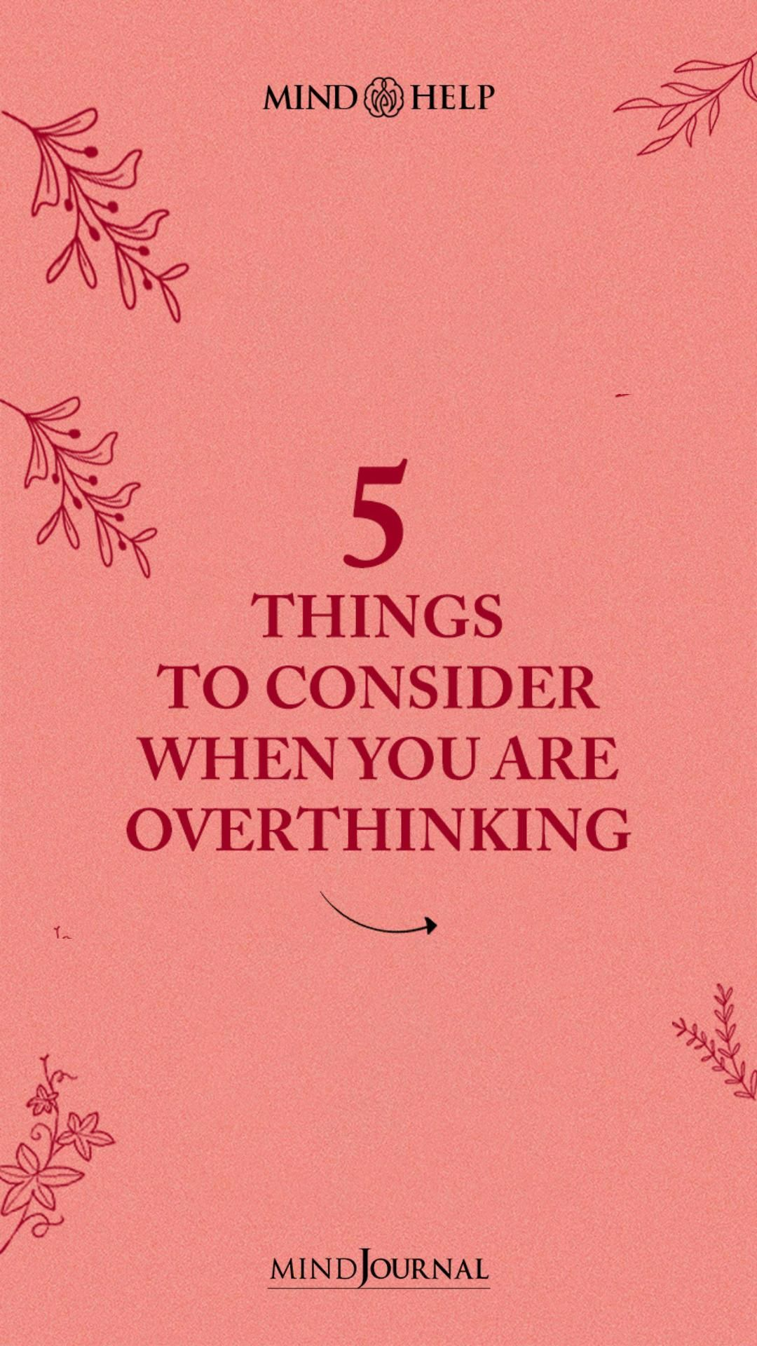 5 Things To Consider When You Are Overthinking