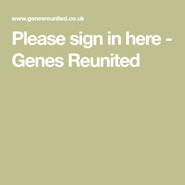 Please Sign In Here Genes Reunited With Images Family Tree