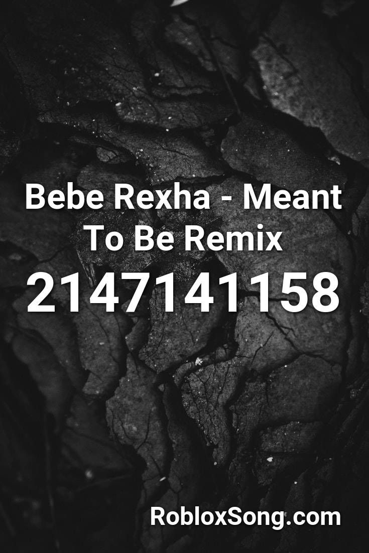 Bebe Rexha Meant To Be Remix Roblox Id Roblox Music Codes In