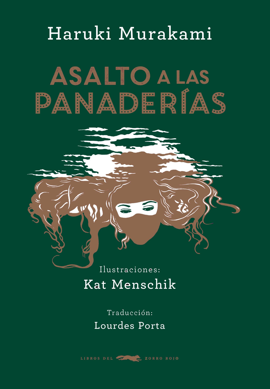 Asalto A Las Panaderías Haruki Murakami Ilustraciones Kat Menschik Traducción Lourdes Porta Haruki Murakami Libros Libros Ilustrados
