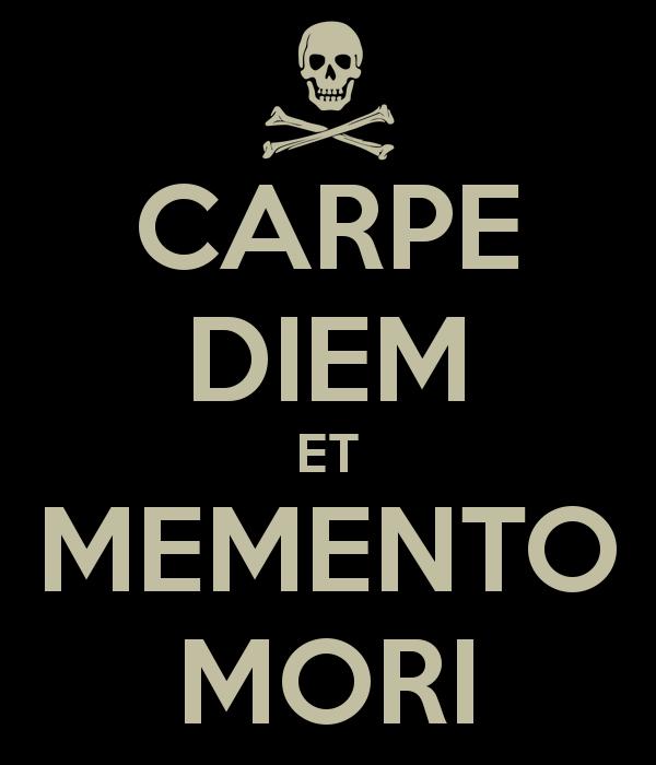 Carpe Diem Memento Mori Carpe Diem Et Memento Mori Keep Calm