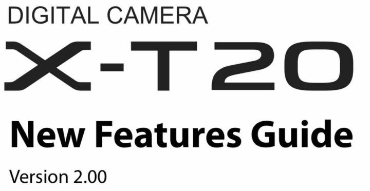 FUJIFILM X-T20 New Features Guide for Firmware Ver.2.00