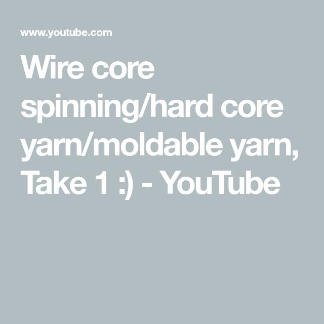 Wire core spinning/hard core yarn/moldable yarn, Take 1 :) - YouTube ...