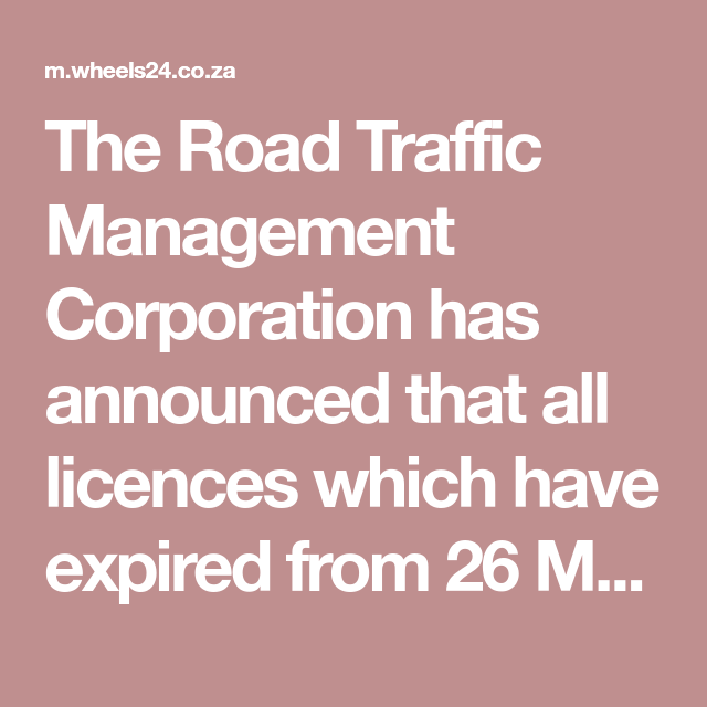 The Road Traffic Management Corporation Has Announced That All Licences Which Have Expired From 26 March And Including Up T Licensing Learners Licence Motorist