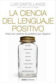 La ciencia del lenguaje positivo - Cómo nos cambian las palabras que elegimos ebook by Luis Castellanos,Diana Yoldi,José Luis Hidalgo