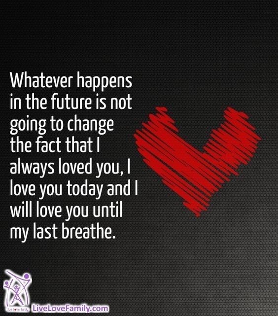 Whatever Happens In The Future Is Not Going To Change The Fact That I Always Loved You I Love Yourself Quotes Love You Forever Quotes Love You Quotes For Him