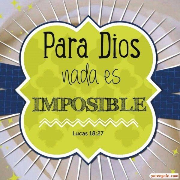 Lucas 18,27 - Para Dios no hay nada Imposible - YoTengoFe.com | ¿y Tú tienes Fe? - Una Nueva Forma de Evangelizar!