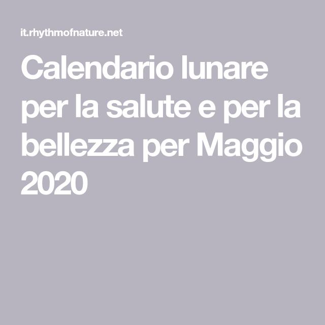 Calendario Lunare Per La Salute E Per La Bellezza Per Maggio 2020 Nel 2020 Calendario Salute Luna