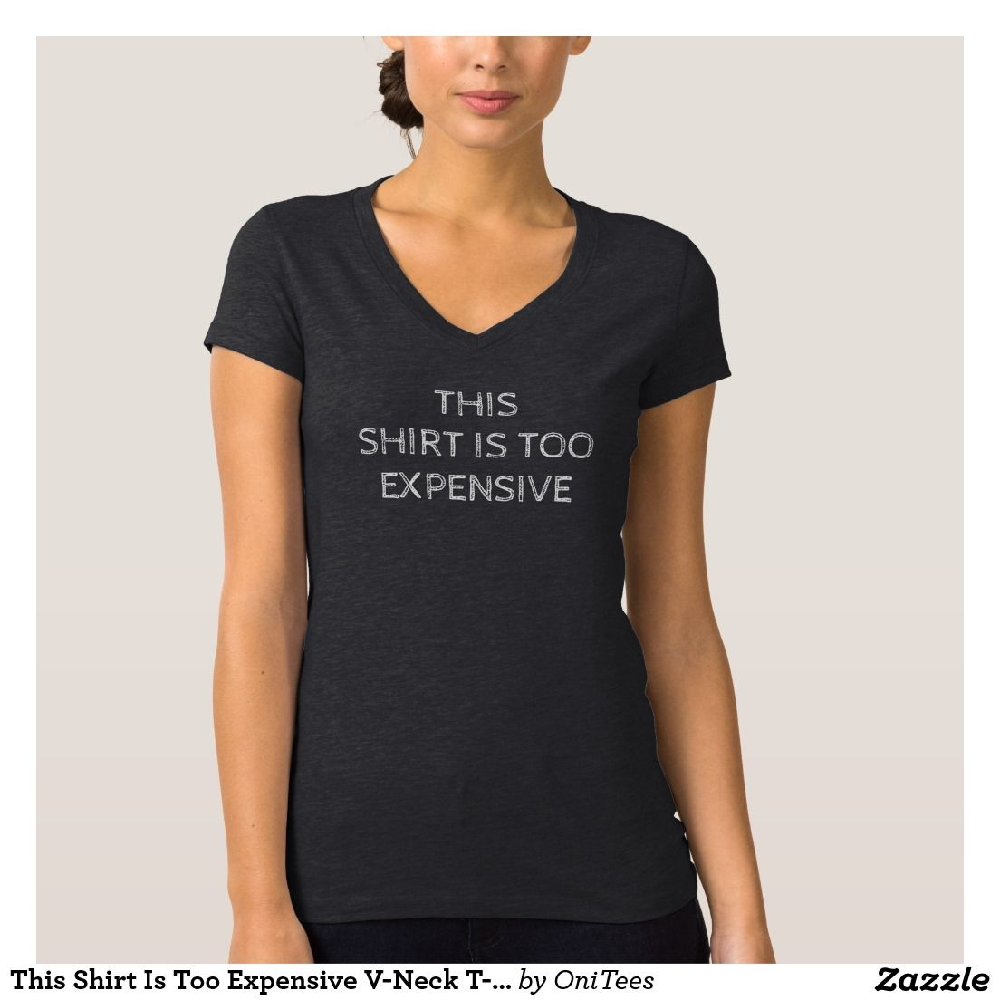 This Shirt Is Too Expensive V-Neck T-Shirt   Shirts   Pinterest