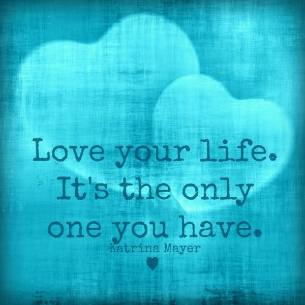 Love Your Life. Itu0027s The Only One You Have. Katrina Mayer #KatrinaMayer # ·  Love Your LifeFunny QuotesMotivational ...