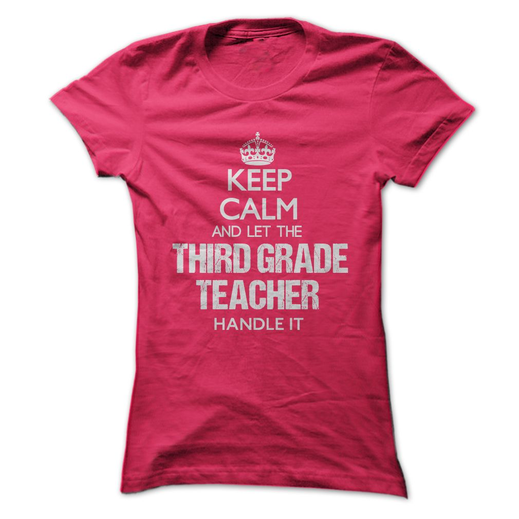 Keep Calm And Let The Third Grade Teacher Handle It