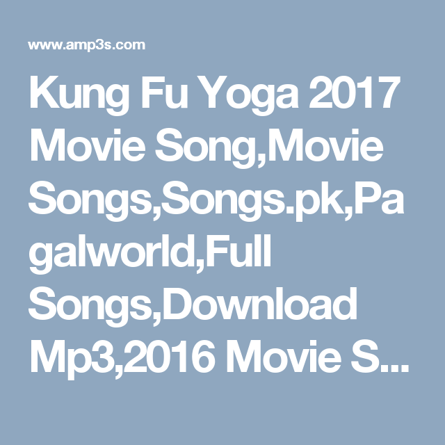 Kung Fu Yoga 2017 Movie Song Movie Songs Songs Pk Pagalworld Full