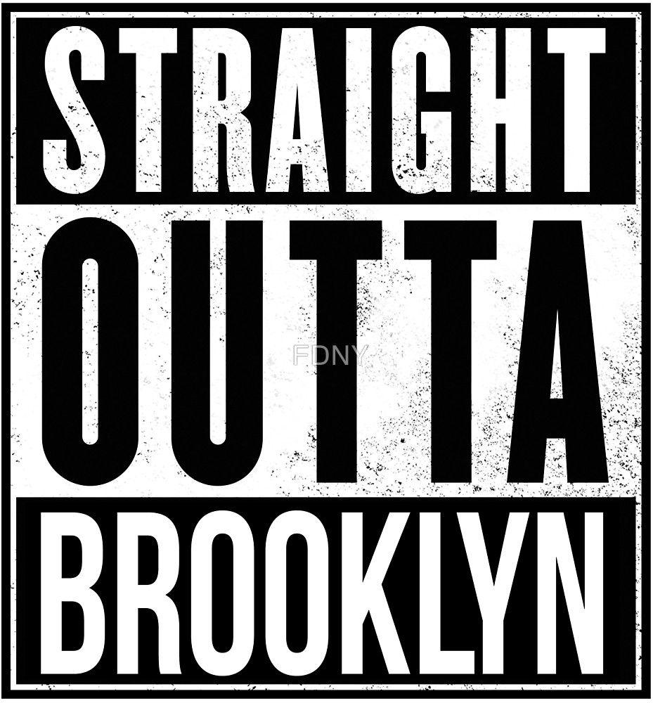Straight Outta Brooklyn Google Search Straight Outta Straight