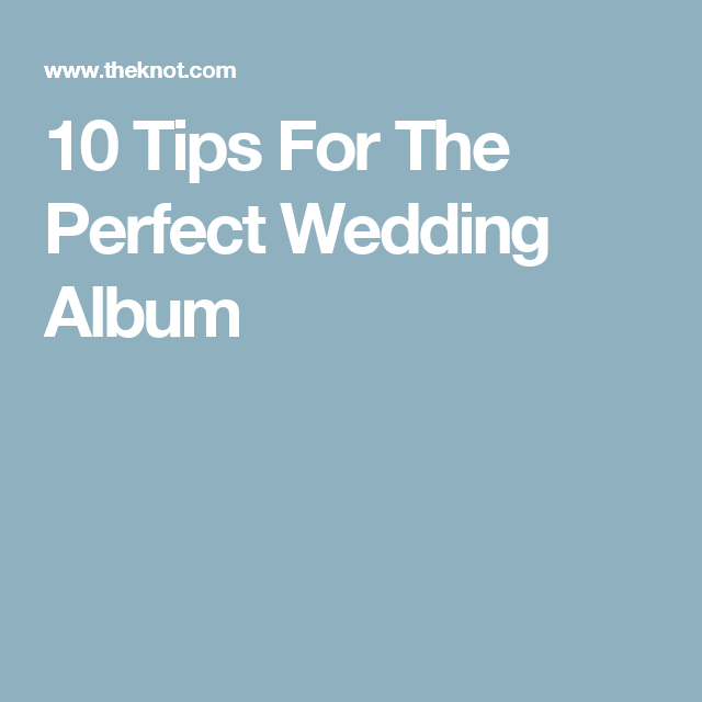 10 Tips For Planning The Perfect Marriage Proposal Page 3: 10 Tips For The Perfect Wedding Album