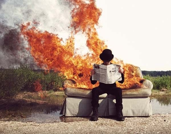The couch is on fire! Somebody get buckets of water! Why do you still sit there?