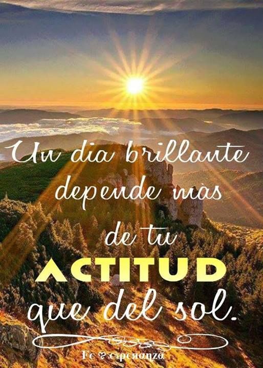 Un día brillante depende más de tu actitud que del sol ...