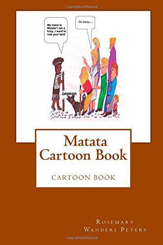Matata Cartoon Book by Rosemary Wanderi Peters http://www.amazon.com/dp/1503167755/ref=cm_sw_r_pi_dp_S1dTub07VQ9RK