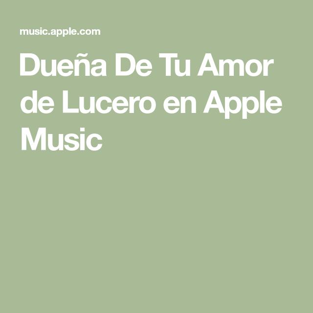 Dueña De Tu Amor De Lucero En Apple Music Dueño De Ti Amor Lucero