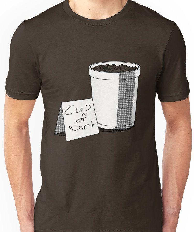 Cup of Dirt Unisex T-Shirt