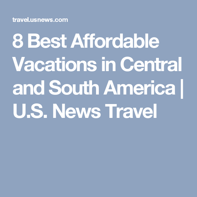 Best Affordable Vacations In Central And South America US - Best south american vacations
