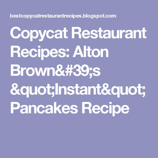 "Copycat Restaurant Recipes: Alton Brown's ""Instant"" Pancakes Recipe"