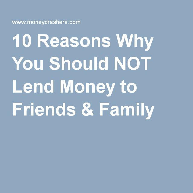 10 Reasons Why You Should NOT Lend Money to Friends & Family