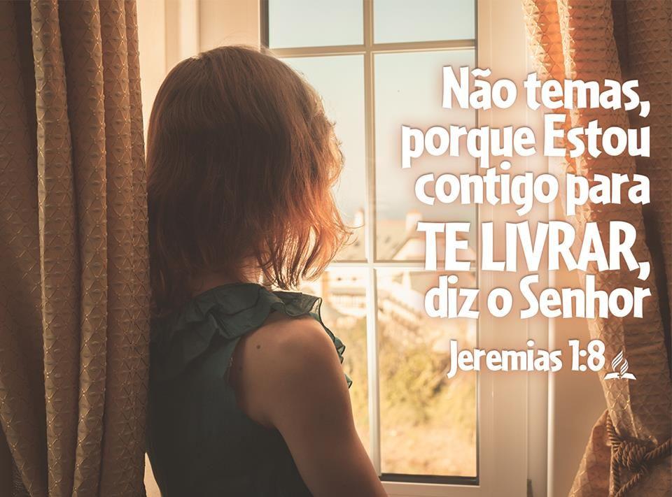 Não temas diante deles; porque estou contigo para te livrar, diz o Senhor. Jeremias 1:8