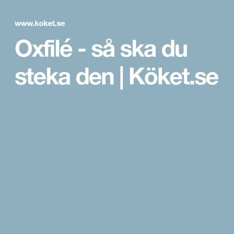 Oxfilé - så ska du steka den   Köket.se