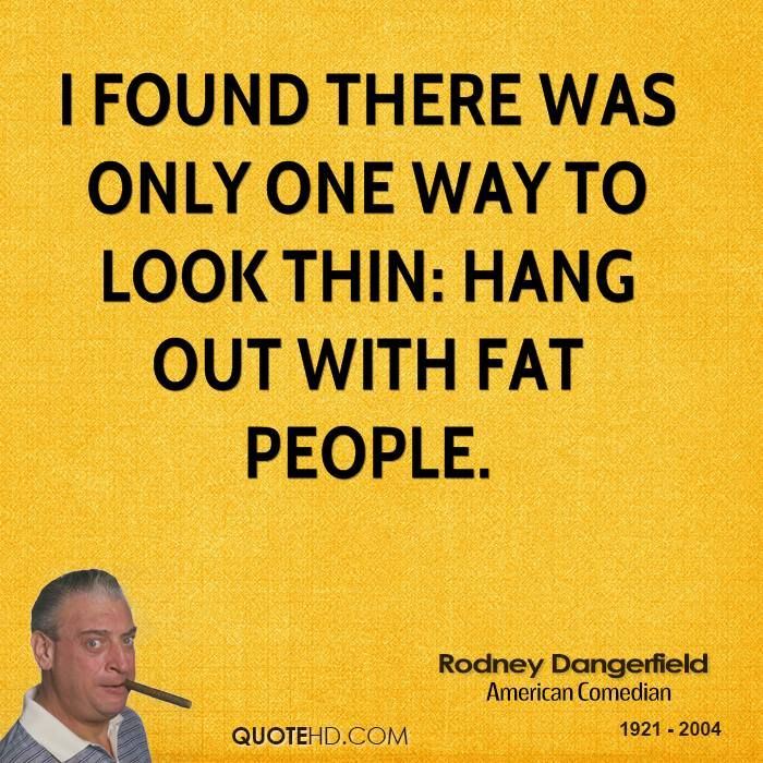 Rodney Dangerfield Quote shared from www.quotehd.com ...
