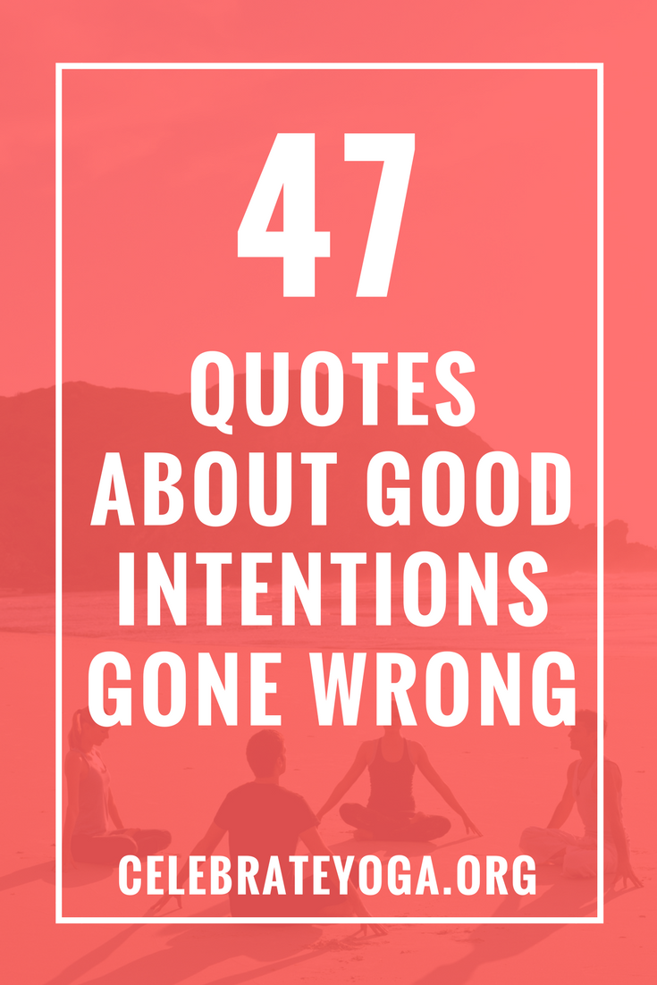47 Quotes About Good Intentions Gone Wrong Quotes Quotes Best