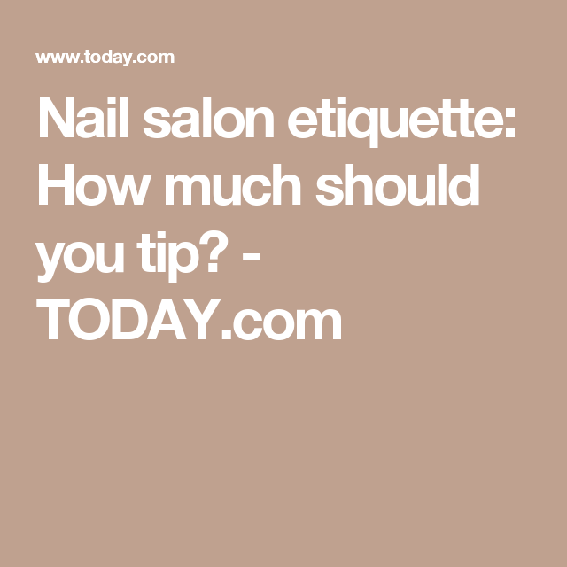Nail Salon Etiquette How Much Should You Tip Nail Salon Etiquette Salons