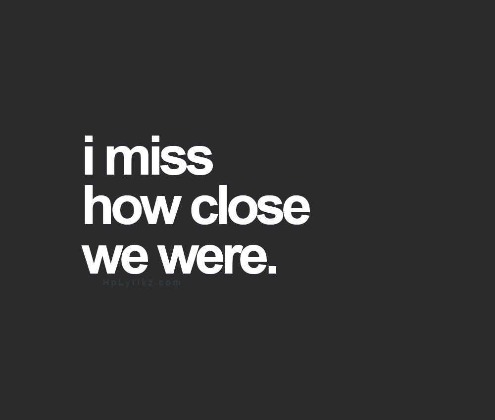 Sad I Miss You Quotes For Friends: I Miss How Close We Were....Love You And Miss You DENNY
