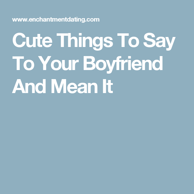 Your to mean boyfriend to say things LovePanky
