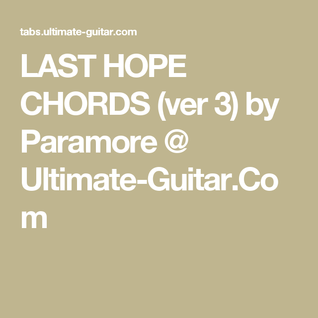 Last Hope Chords Ver 3 By Paramore Ultimate Guitar