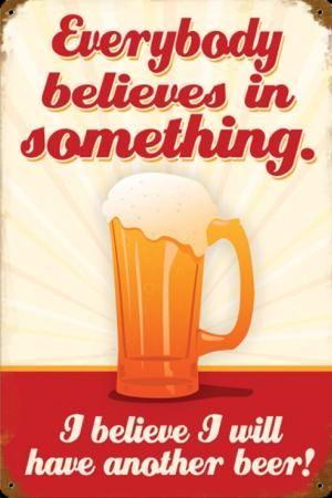Old Beer Sign - Everybody believes in something.