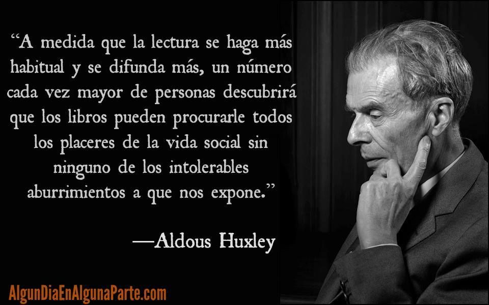 Alguien On Aldous Huxley Frases De Un Mundo Feliz Y Un
